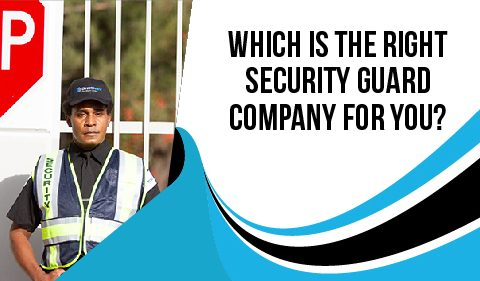 Which Is The Right Security Guard Company For You?