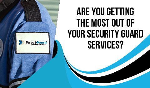 Are you getting the most out of your security guard services?