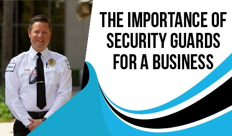 The Importance of Security Guards for a Business