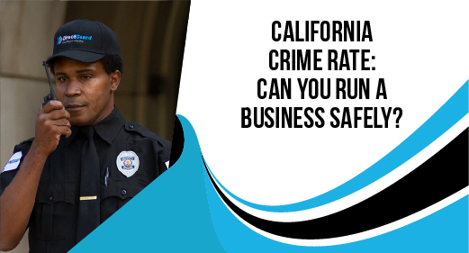 California Crime Rate: Can You Run a Business Safely?