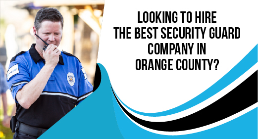 Looking to Hire The Best Security Guard Company In Orange County?