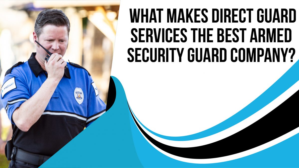 What Makes Direct Guard Services the Best Armed Security Guard Company?
