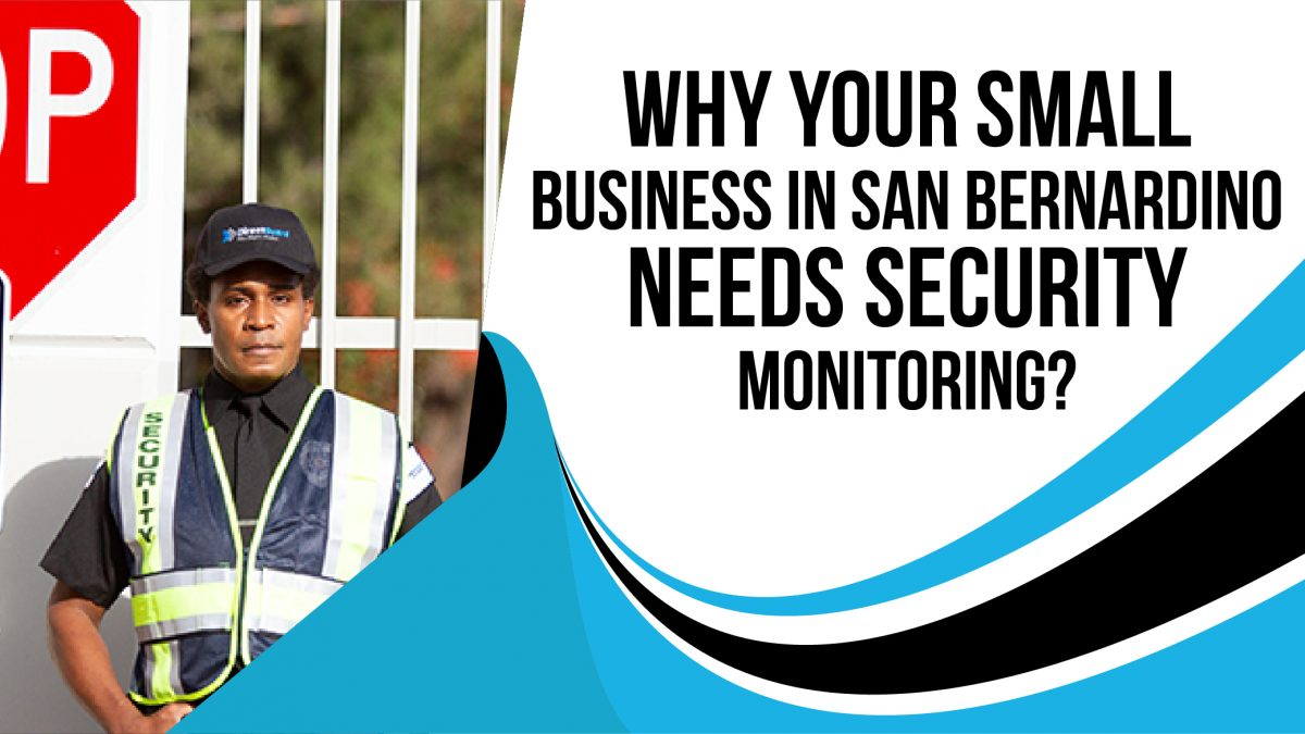 Why Your Small Business in San Bernardino Needs Security Monitoring