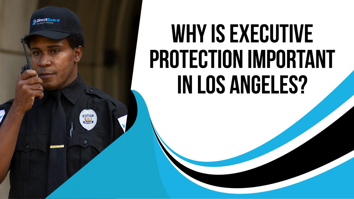 Why is executive protection important in Los Angeles