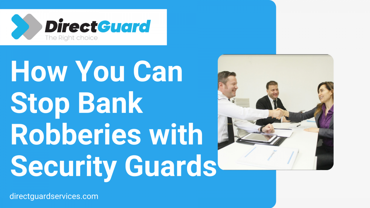 How You Can Stop Bank Robberies with Security Guards